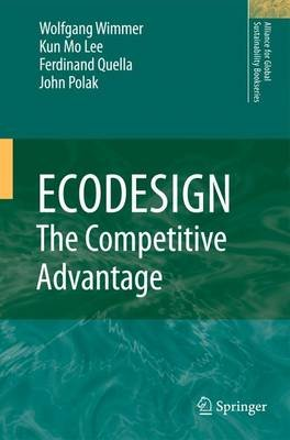 ECODESIGN -- The Competitive Advantage (Paperback, 2010 ed.): Wolfgang Wimmer, Kun-Mo Lee, Ferdinand Quella, John Polak