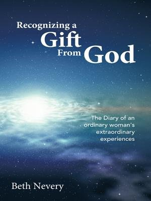 Recognizing a Gift from God - The Diary of an Ordinary Woman's Extraordinary Experiences (Electronic book text): Beth...