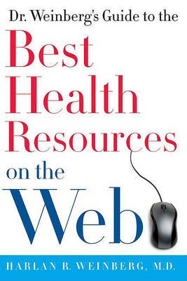 Dr. Weinberg's Guide to the Best Health Resources on the Web (Electronic book text, Annotated edition): Harlan R. Weinberg