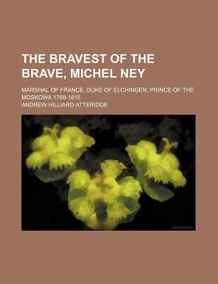 The Bravest of the Brave, Michel Ney; Marshal of France, Duke of Elchingen, Prince of the Moskowa 1769-1815 (Paperback): A...