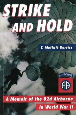 Strike and Hold - A Memoir of the 82nd Airborne in World War II (Paperback, New ed): T.Moffatt Burriss