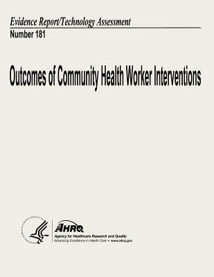 Outcomes of Community Health Worker Interventions - Evidence Report/Technology Assessment Number 181 (Paperback): U. S....