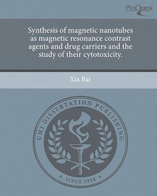 Synthesis of Magnetic Nanotubes as Magnetic Resonance Contrast Agents and Drug Carriers and the Study of Their Cytotoxicity...