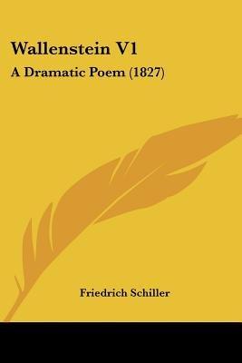 Wallenstein V1 - A Dramatic Poem (1827) (Paperback): Friedrich Schiller