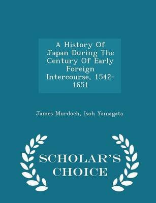A History of Japan During the Century of Early Foreign Intercourse, 1542-1651 - Scholar's Choice Edition (Paperback):...