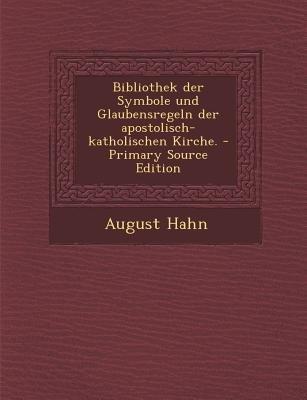 Bibliothek Der Symbole Und Glaubensregeln Der Apostolisch-Katholischen Kirche. (English, German, Paperback): August Hahn