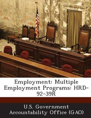 Employment - Multiple Employment Programs: Hrd-92-39r (Paperback): U S Government Accountability Office (G, U.S. Government...