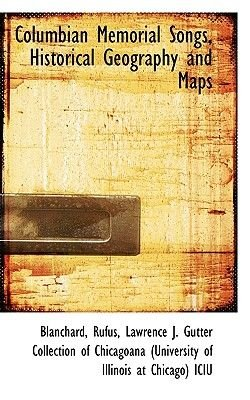 Columbian Memorial Songs, Historical Geography and Maps (Hardcover): Blanchard Rufus