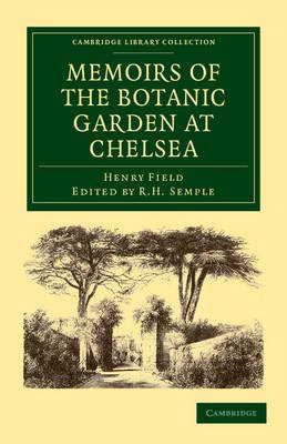 Memoirs of the Botanic Garden at Chelsea - Belonging to the Society of Apothecaries of London (Paperback): Henry Field