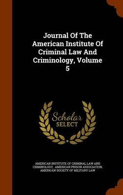 Journal of the American Institute of Criminal Law and Criminology, Volume 5 (Hardcover): American Institute of Criminal Law and...