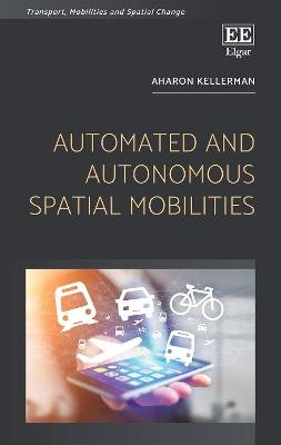 Automated and Autonomous Spatial Mobilities (Hardcover): Aharon Kellerman