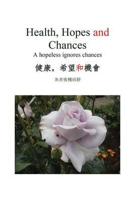 Health, Hopes and Chances - A Hopeless Ignores Chances (Electronic book text): Sauce Huang