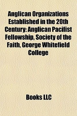 Anglican Organizations Established in the 20th Century - Anglican Congregations Established in the 20th Century (Paperback):...
