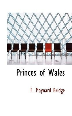 Princes of Wales (Hardcover): F. Maynard Bridge