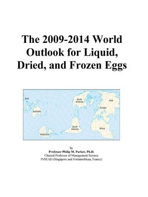 The 2009-2014 World Outlook for Liquid, Dried, and Frozen Eggs (Electronic book text): Inc. Icon Group International