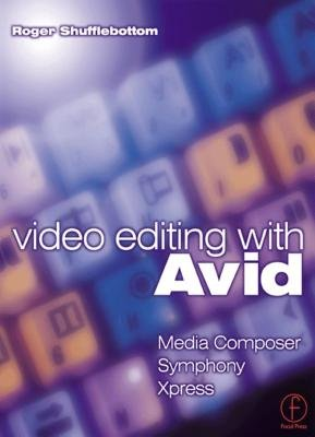 Video Editing with Avid - Media Composer, Symphony, Xpress: Media Composer, Symphony, Xpress (Electronic book text): Roger...