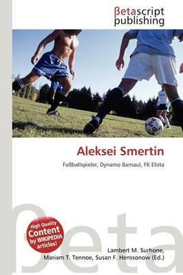 Aleksei Smertin (English, German, Paperback): Lambert M. Surhone, Mariam T. Tennoe, Susan F. Henssonow