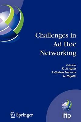 Challenges in Ad Hoc Networking (Paperback, 1st ed. Softcover of orig. ed. 2006): K. Al Agha, I. Guerin Lassous, Guy Pujolle