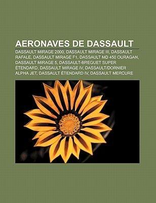 Aeronaves de Dassault - Dassault Mirage 2000, Dassault Mirage III, Dassault Rafale, Dassault Mirage F1, Dassault MD 450 Ouragan...