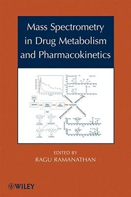 Mass Spectrometry in Drug Metabolism and Pharmacokinetics (Hardcover): Ragu Ramanathan