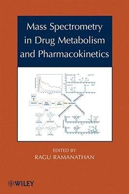 Mass Spectrometry in Drug Metabolism and Pharmacokinetics (Hardcover): Ragu Ramanathan