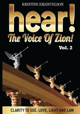 Hear! the Voice of Zion! 2 - Clarity to See. Love, Light and Law - Vol.2 (Paperback): Kristine M Emanuelson