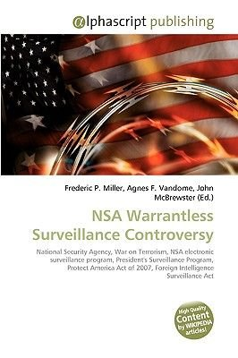 Nsa Warrantless Surveillance Controversy (Paperback): Frederic P. Miller, Agnes F. Vandome, John McBrewster