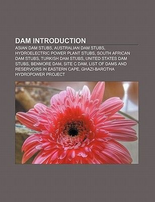 Dam Introduction - Asian Dam Stubs, Australian Dam Stubs, Hydroelectric Power Plant Stubs, South African Dam Stubs, Turkish Dam...