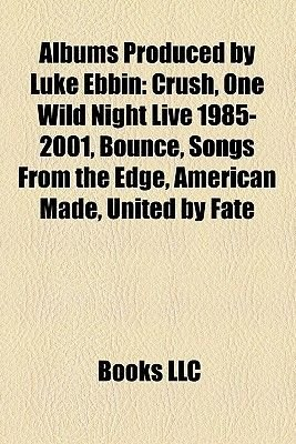 Albums Produced by Luke Ebbin - Crush, One Wild Night Live 1985-2001, Bounce, Songs from the Edge, American Made, United by...