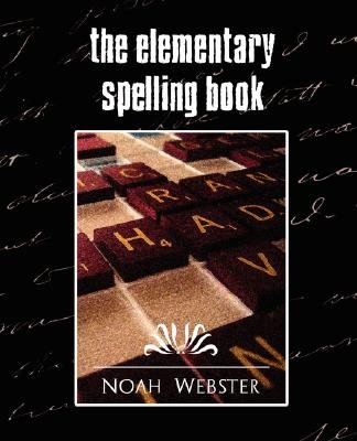 The Elementary Spelling Book (New Edition) (Paperback): Webster Noah Webster
