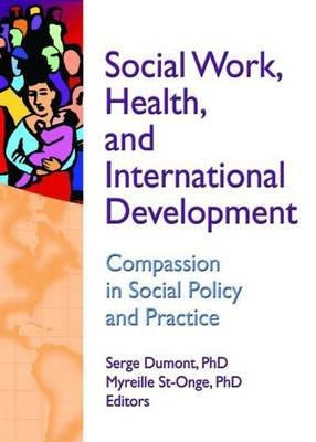 Social Work Health and International Development: Compassion in Social Policy and Practice (Electronic book text): Serge...