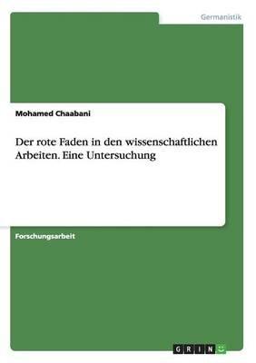 Der Rote Faden in Den Wissenschaftlichen Arbeiten. Eine Untersuchung (German, Paperback): Mohamed Chaabani