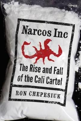 Narcos Inc - The Rise and Fall of the Cali Cartel (Paperback, New edition): Ron Chepesiuk