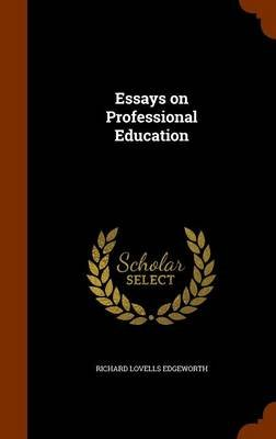Essays on Professional Education (Hardcover): Richard Lovells Edgeworth