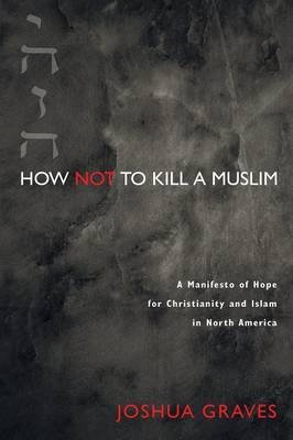 How Not to Kill a Muslim (Paperback): Joshua Graves