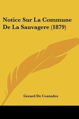 Notice Sur La Commune de La Sauvagere (1879) (English, French, Paperback): Gerard De Contades