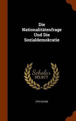 Die Nationalitatenfrage Und Die Sozialdemokratie (Hardcover): Otto Bauer