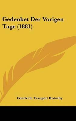 Gedenket Der Vorigen Tage (1881) (English, German, Hardcover): Friedrich Traugott Kotschy