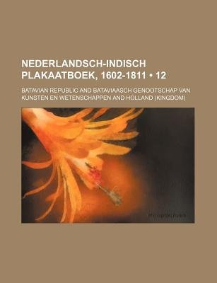 Nederlandsch-Indisch Plakaatboek, 1602-1811 (12) (Dutch, English, Paperback): Batavian Republic