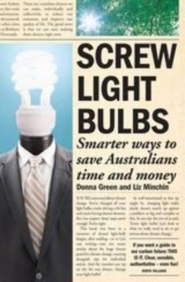 Screw Light Bulbs - Smarter Ways to Save Australians Time and Money (Paperback, New): Donna Green, Liz Minchin