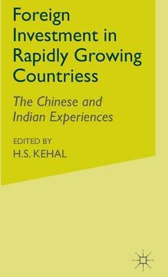 Foreign Investment in Rapidly Growing Countries 2005 - The Chinese and Indian Experiences (Hardcover, 2005 ed.): H.S. Kehal