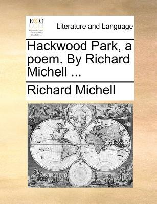Hackwood Park, a Poem. by Richard Michell ... (Paperback): Richard Michell