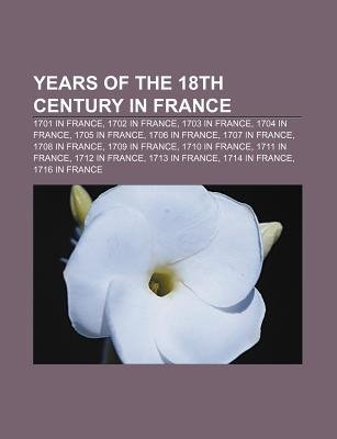 Years of the 18th Century in France - 1701 in France, 1702 in France, 1703 in France, 1704 in France, 1705 in France, 1706 in...