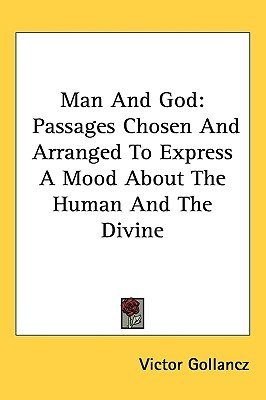 Man and God - Passages Chosen and Arranged to Express a Mood about the Human and the Divine (Hardcover): Victor Gollancz