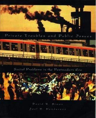 Private Troubles and Public Issues - Social Problems in the Postmodern Era (Paperback): David R. Simon, Joel Henderson
