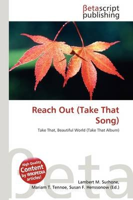 Reach Out (Take That Song) (Paperback): Lambert M. Surhone, Mariam T. Tennoe, Susan F. Henssonow