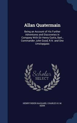 Allan Quatermain - Being an Account of His Further Adventures and Discoveries in Company with Sir Henry Curtis, Bart.,...