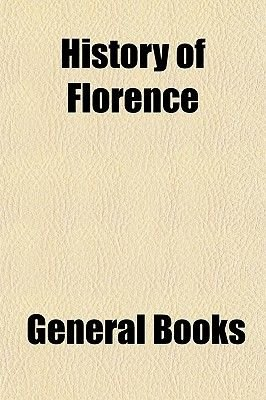 History of Florence (Paperback): General Books