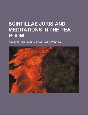 Scintillae Juris and Meditations in the Tea Room (Paperback): Charles John Darling