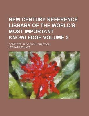 New Century Reference Library of the World's Most Important Knowledge Volume 3; Complete, Thorough, Practical (Paperback):...